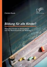 Bildung Fur Alle Kinder? Statuslose Kinder in Deutschland Und Ihr Menschenrecht Auf Bildung - Christin Haude