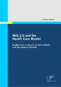 Sturm, Sabrina: Web 2.0 and the Health Care Market: Health Care in the era of Social Media and the modern Internet