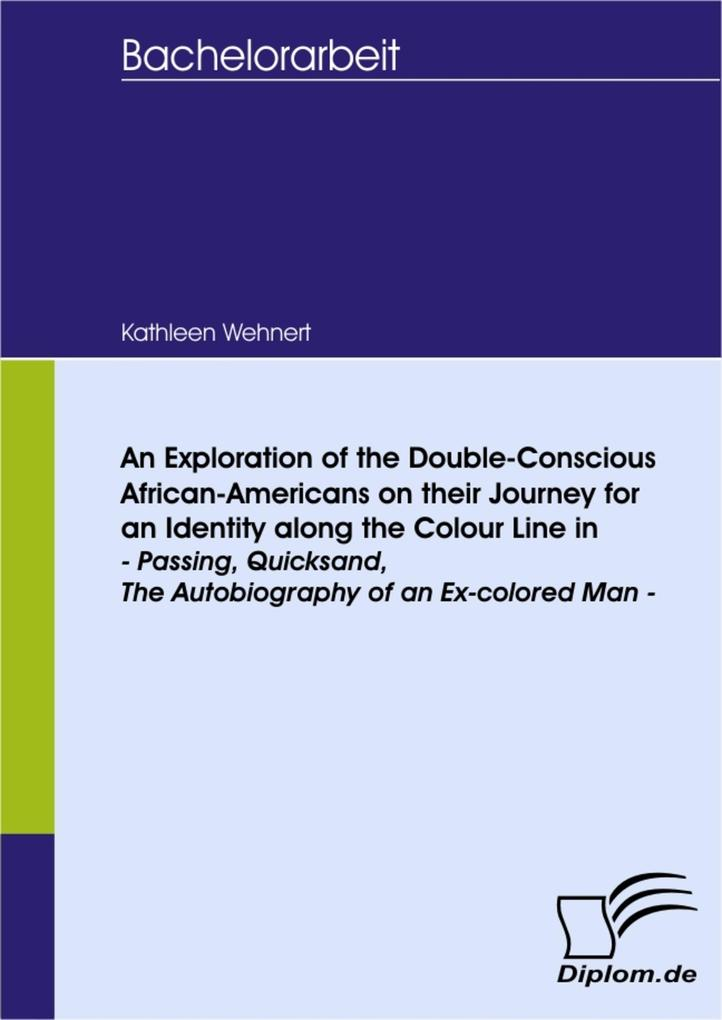 An Exploration of the Double-Conscious African- Americans on their Journey for an Identity along the Colour Line in -Passing, Quicksand, The Autob... - Diplom.de