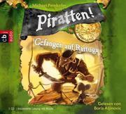 Michael Peinkofer: Piratten! 02. Gefangen in Rattuga