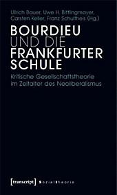 Bourdieu und die Frankfurter Schule: Kritische Gesellschaftstheorie im Zeitalter des Neoliberalismus