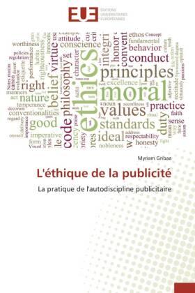 L'éthique de la publicité - La pratique de l'autodiscipline publicitaire - Gribaa, Myriam