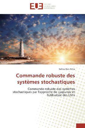 Commande robuste des systèmes stochastiques - Commande robuste des systèmes stochastiques par l'approche de Lyapunov et l'utilisation des LMIs - Ben Attia, Selma