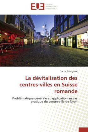 La dévitalisation des centres-villes en Suisse romande - Problématique générale et application au cas pratique du centre-ville de Nyon - Carvignesi, Sacha