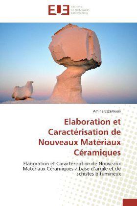 Elaboration et Caractérisation de Nouveaux Matériaux Céramiques - Elaboration et Caractérisation de Nouveaux Matériaux Céramiques à base d'argile et de schistes bitumineux