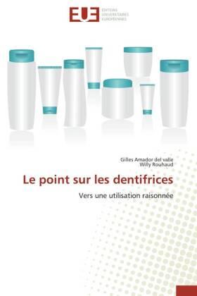 Le point sur les dentifrices - Vers une utilisation raisonnée - Amador del valle, Gilles / Rouhaud, Willy