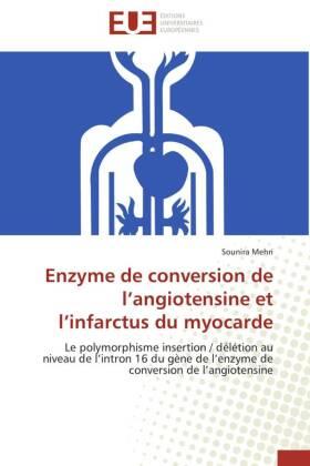 Enzyme de conversion de l angiotensine et l infarctus du myocarde - Le polymorphisme insertion / délétion au niveau de l intron 16 du gène de l enzyme de conversion de l angiotensine - Mehri, Sounira
