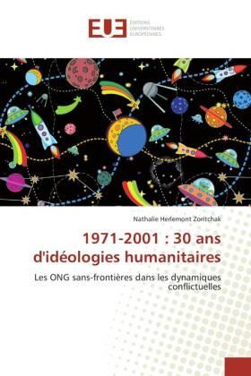 1971-2001 : 30 ans d'idéologies humanitaires - Les ONG sans-frontières dans les dynamiques conflictuelles - Herlemont Zoritchak, Nathalie