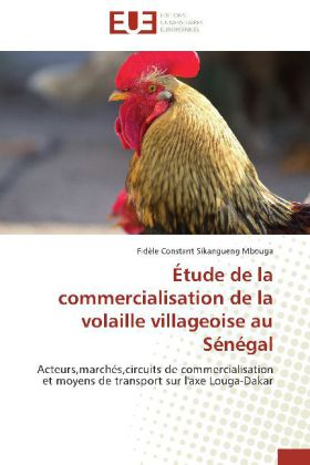 Étude de la commercialisation de la volaille villageoise au Sénégal - Acteurs,marchés,circuits de commercialisation et moyens de transport sur l'axe Louga-Dakar - Sikangueng Mbouga, Fidèle Constant