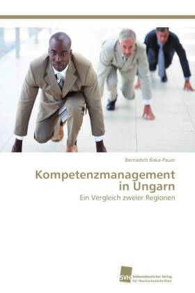 Kompetenzmanagement in Ungarn - Ein Vergleich zweier Regionen - Baka-Pauer, Bernadett