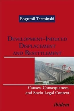 Development-Induced Displacement and Resettlemen - Causes, Consequences, and Socio-Legal Context