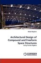 Architectural Design of Compound and Freeform Space Structures - Mahdi Moghimi