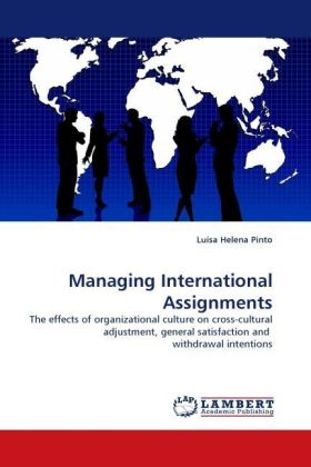 Managing International Assignments - The effects of organizational culture on cross-cultural adjustment, general satisfaction and withdrawal intentions