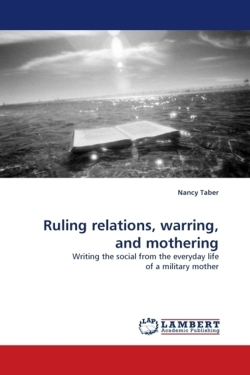 Ruling relations, warring, and mothering