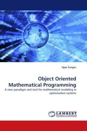 Object Oriented Mathematical Programming - A new paradigm and tool for mathematical modeling in optimization systems
