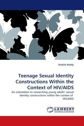 Teenage Sexual Identity Constructions Within the Context of HIV/AIDS - An orientation to researching young adults  sexual identity constructions within the context of HIV/AIDS