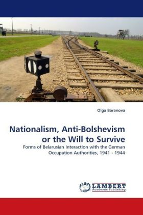 Nationalism, Anti-Bolshevism or the Will to Survive - Forms of Belarusian Interaction with the German Occupation Authorities, 1941 - 1944