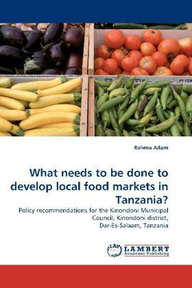 What needs to be done to develop local food markets in Tanzania? - Policy recommendations for the Kinondoni Municipal Council, Kinondoni district, Dar-Es-Salaam, Tanzania