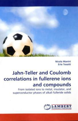 Jahn-Teller and Coulomb correlations in fullerene ions and compounds - Manini, Nicola Tosatti, Erio