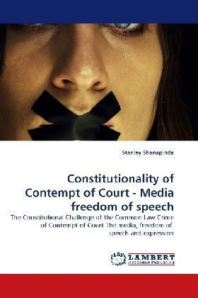 Constitutionality of Contempt of Court - Media freedom of speech - The Constitutional Challenge of the Common Law Crime of Contempt of Court-The media, freedom of speech and expression