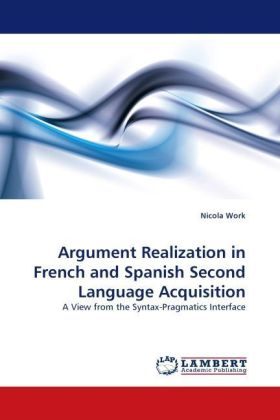 Argument Realization in French and Spanish Second Language Acquisition - A View from the Syntax-Pragmatics Interface - Work, Nicola