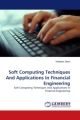 Soft Computing Techniques And Applications In Financial Engineering - Tahseen Jilani