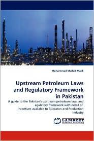 Upstream Petroleum Laws and Regulatory Framework in Pakistan - Muhammad Shahid Malik