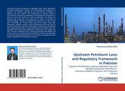 Malik, Muhammad Shahid: Upstream Petroleum Laws and Regulatory Framework in Pakistan