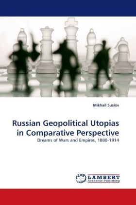Russian Geopolitical Utopias in Comparative Perspective - Dreams of Wars and Empires, 1880-1914