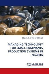 MANAGING TECHNOLOGY FOR SMALL RUMINANTS PRODUCTION SYSTEMS IN NIGERIA - Boladale A. Adebowale