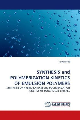 SYNTHESIS and POLYMERIZATION KINETICS OF EMULSION POLYMERS - SYNTHESIS OF HYBRID LATEXES and POLYMERIZATION KINETICS OF FUNCTIONAL LATEXES