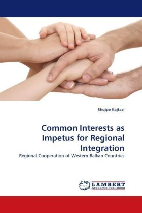 Common Interests as Impetus for Regional Integration - Regional Cooperation of Western Balkan Countries - Kajtazi, Shqipe