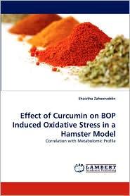 Effect Of Curcumin On Bop Induced Oxidative Stress In A Hamster Model - Shaistha Zaheeruddin