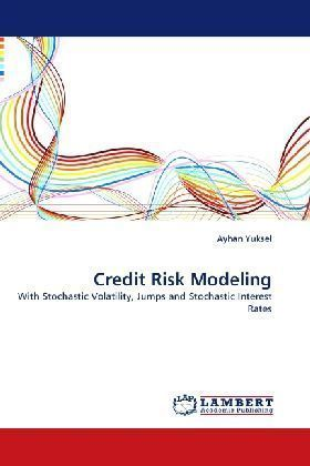 Credit Risk Modeling - With Stochastic Volatility, Jumps and Stochastic Interest Rates - Yuksel, Ayhan