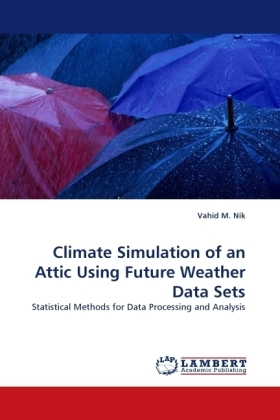 Climate Simulation of an Attic Using Future Weather Data Sets - Statistical Methods for Data Processing and Analysis - Nik, Vahid M.