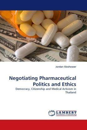 Negotiating Pharmaceutical Politics and Ethics - Democracy, Citizenship and Medical Activism in Thailand - Sloshower, Jordan