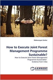How To Execute Joint Forest Management Programme Sustainable? - Debnarayan Sarker