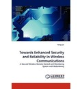 Towards Enhanced Security and Reliability in Wireless Communications - Yang Liu