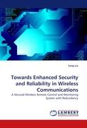 Towards Enhanced Security and Reliability in Wireless Communications