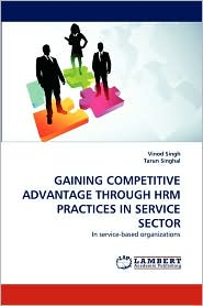 Gaining Competitive Advantage Through Hrm Practices in Service Sector - Vinod Singh, Tarun Singhal