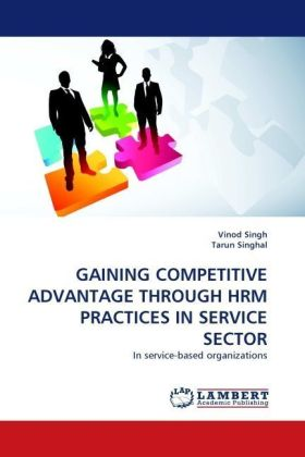 GAINING COMPETITIVE ADVANTAGE THROUGH HRM PRACTICES IN SERVICE SECTOR - In service-based organizations - Singh, Vinod / Singhal, Tarun
