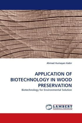 APPLICATION OF BIOTECHNOLOGY IN WOOD PRESERVATION - Biotechnology for Environmental Solution - Kabir, Ahmad Humayan