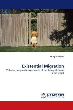 Existential Migration - Voluntary migrants' experiences of not being-at-home in the world - Madison, Greg