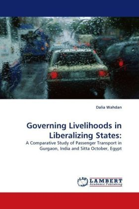 Governing Livelihoods in Liberalizing States: - A Comparative Study of Passenger Transport in Gurgaon, India and Sitta October, Egypt