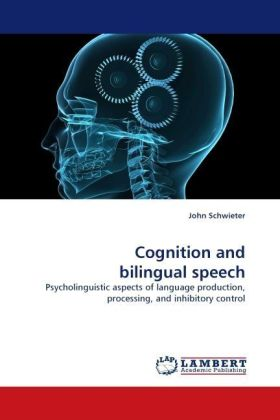 Cognition and bilingual speech - Psycholinguistic aspects of language production, processing, and inhibitory control