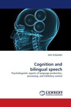 Cognition and bilingual speech: Psycholinguistic aspects of language production, processing, and inhibitory control