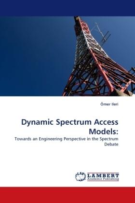 Dynamic Spectrum Access Models: - Towards an Engineering Perspective in the Spectrum Debate