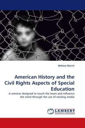 American History and the Civil Rights Aspects of Special Education - A seminar designed to touch the heart and influence the mind through the use of existing media