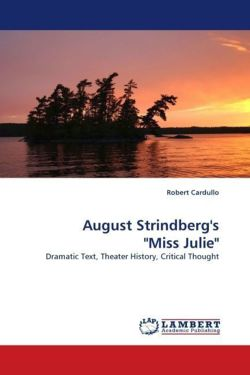 """August Strindberg's """"Miss Julie"""": Dramatic Text, Theater History, Critical Thought"""
