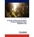 A Study of Diurnal Variation of Solar Radiation Over Baghdad City - E M Al-Obaidi Fatin